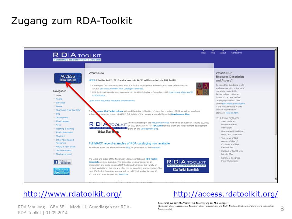 Zugang zum RDA-Toolkit http://access.rdatoolkit.org/http://www.rdatoolkit.org/ Screenshot aus dem RDA-Toolkit mit Genehmigung der RDA-Verleger (American Library Association, Canadian Library Association, und CILIP: Chartered Institute of Library and Information Professionals) RDA Schulung – GBV SE – Modul 1: Grundlagen der RDA - RDA-Toolkit | 01.09.2014 3
