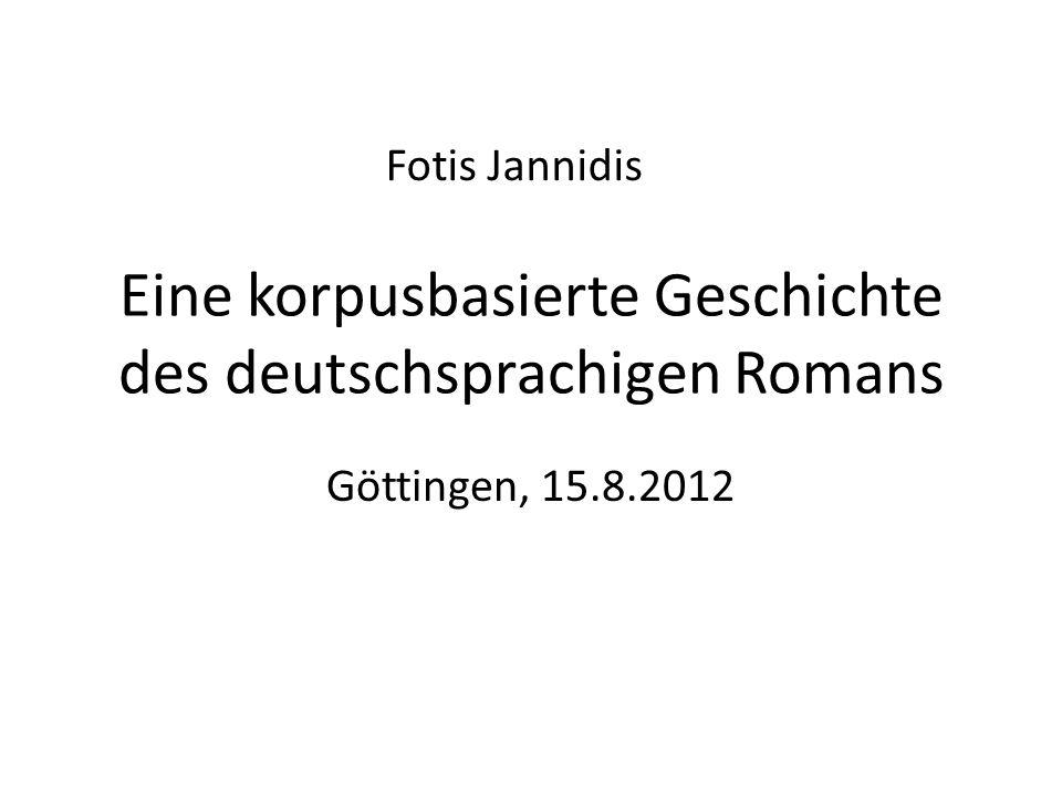 Eine korpusbasierte Geschichte des deutschsprachigen Romans Göttingen, 15.8.2012 Fotis Jannidis