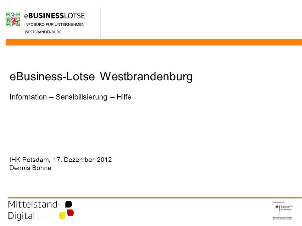 eBusiness-Lotse Westbrandenburg Information – Sensibilisierung – Hilfe IHK Potsdam, 17.