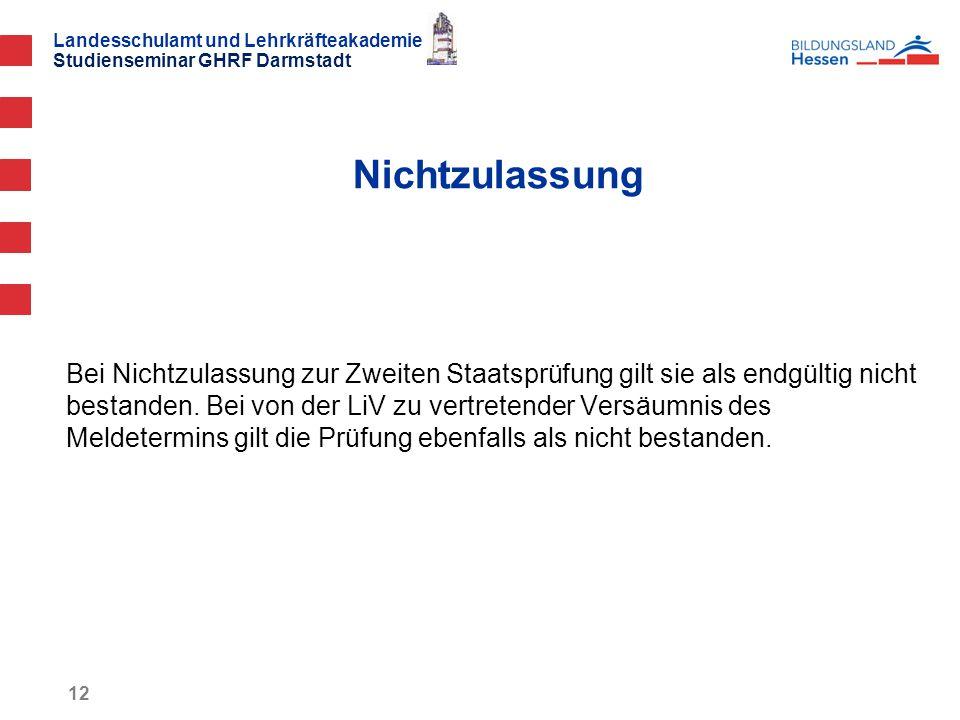 Landesschulamt und Lehrkräfteakademie Studienseminar GHRF Darmstadt 12 Bei Nichtzulassung zur Zweiten Staatsprüfung gilt sie als endgültig nicht bestanden.