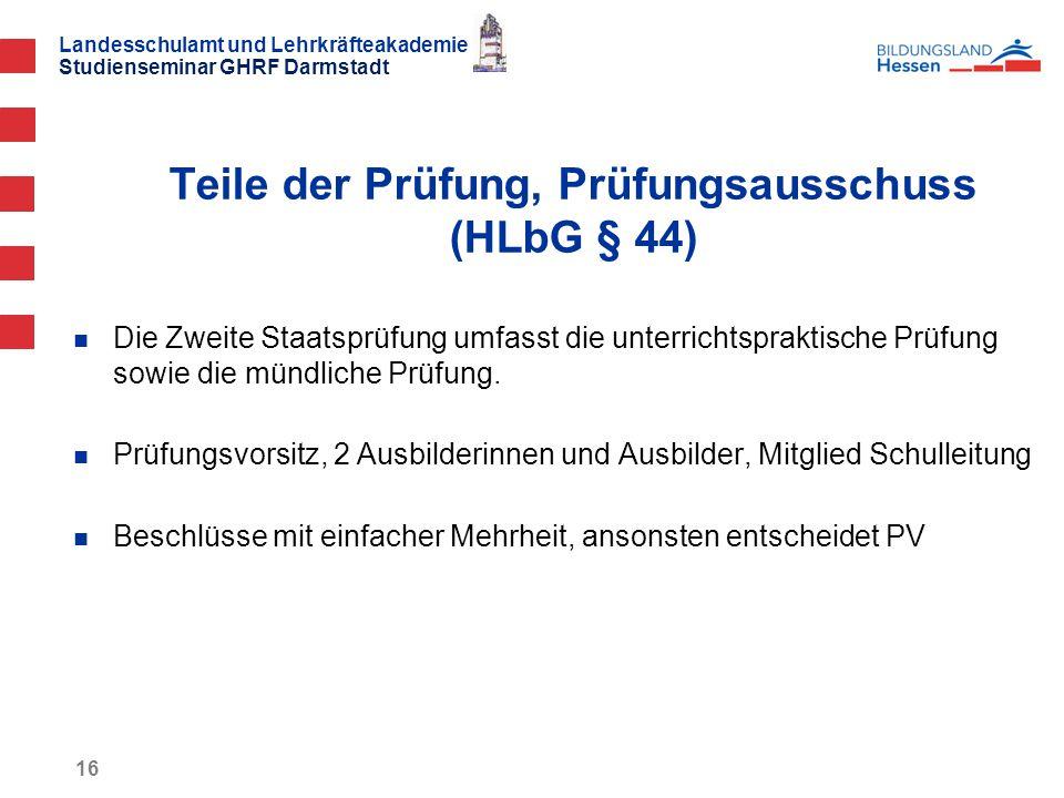 Landesschulamt und Lehrkräfteakademie Studienseminar GHRF Darmstadt 16 Die Zweite Staatsprüfung umfasst die unterrichtspraktische Prüfung sowie die mündliche Prüfung.