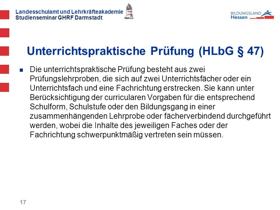Landesschulamt und Lehrkräfteakademie Studienseminar GHRF Darmstadt 17 Die unterrichtspraktische Prüfung besteht aus zwei Prüfungslehrproben, die sich auf zwei Unterrichtsfächer oder ein Unterrichtsfach und eine Fachrichtung erstrecken.