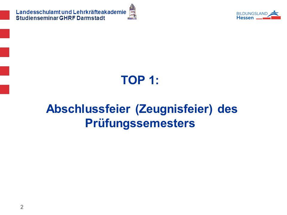 Landesschulamt und Lehrkräfteakademie Studienseminar GHRF Darmstadt TOP 1: Abschlussfeier (Zeugnisfeier) des Prüfungssemesters 2