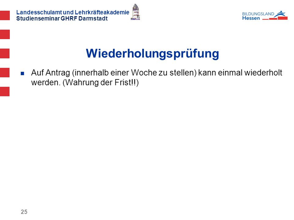 Landesschulamt und Lehrkräfteakademie Studienseminar GHRF Darmstadt 25 Auf Antrag (innerhalb einer Woche zu stellen) kann einmal wiederholt werden.