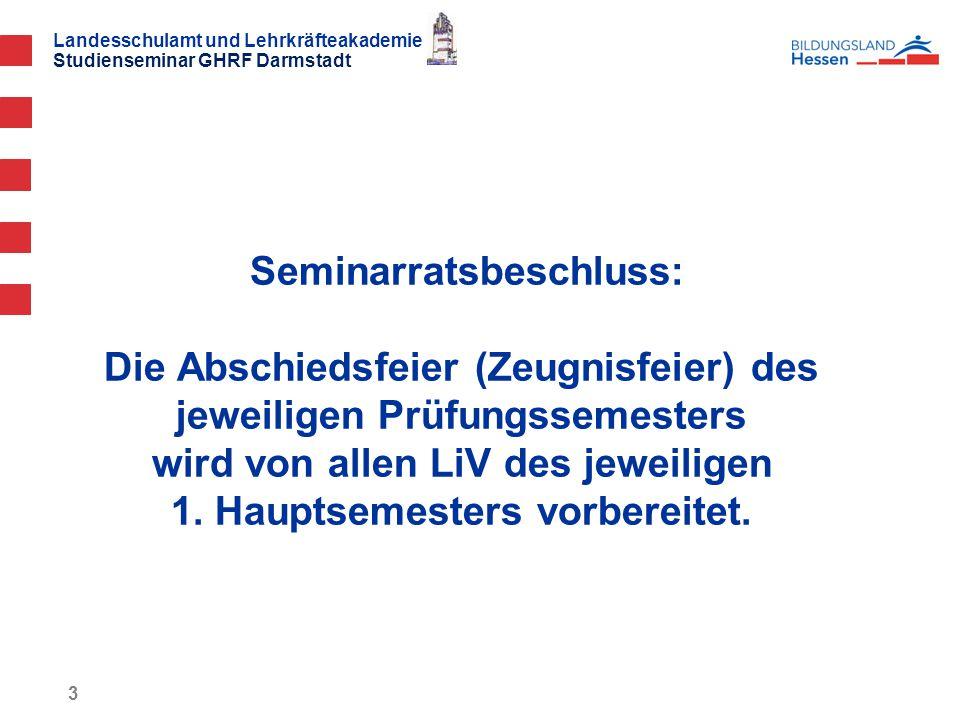 Landesschulamt und Lehrkräfteakademie Studienseminar GHRF Darmstadt Seminarratsbeschluss: Die Abschiedsfeier (Zeugnisfeier) des jeweiligen Prüfungssemesters wird von allen LiV des jeweiligen 1.