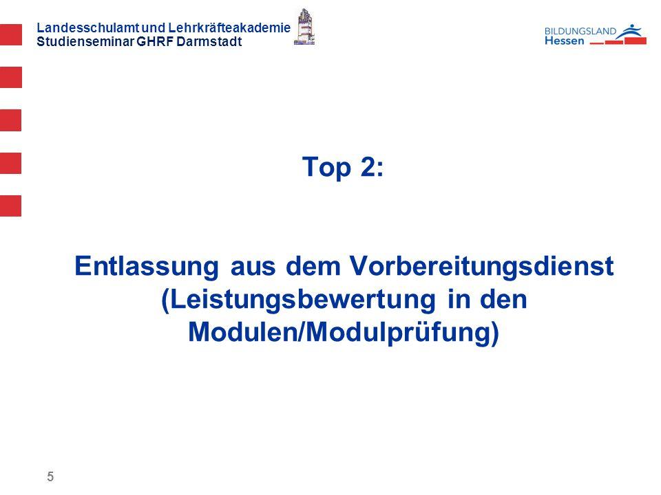 Landesschulamt und Lehrkräfteakademie Studienseminar GHRF Darmstadt 5 Top 2: Entlassung aus dem Vorbereitungsdienst (Leistungsbewertung in den Modulen/Modulprüfung)