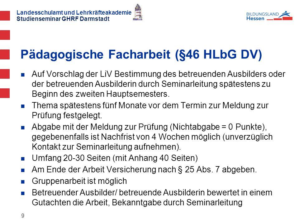 Landesschulamt und Lehrkräfteakademie Studienseminar GHRF Darmstadt 9 Auf Vorschlag der LiV Bestimmung des betreuenden Ausbilders oder der betreuenden Ausbilderin durch Seminarleitung spätestens zu Beginn des zweiten Hauptsemesters.