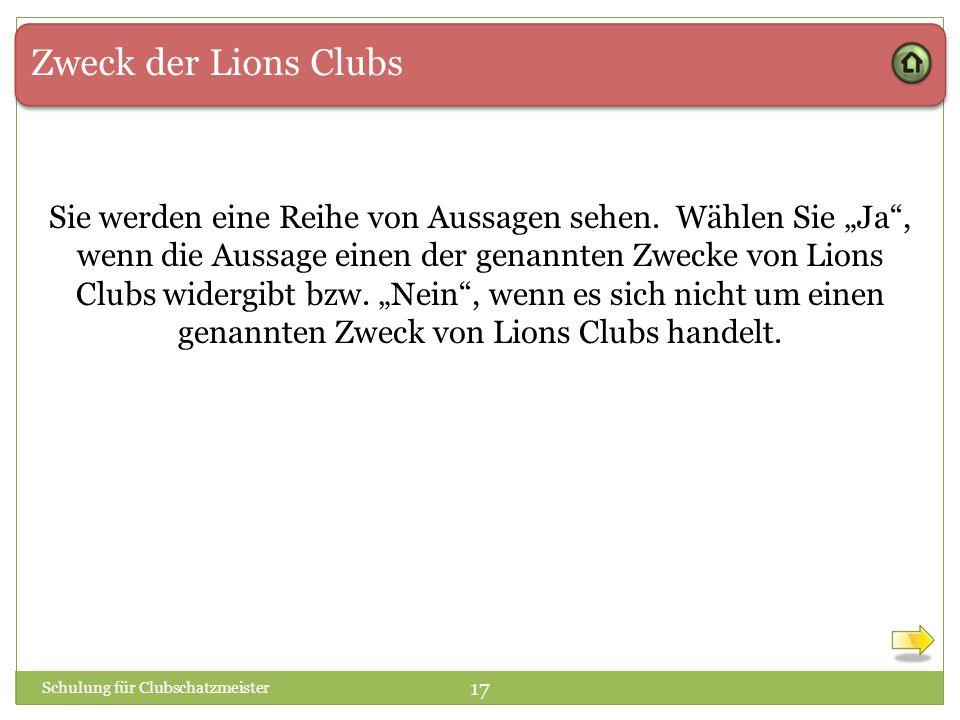 Zweck der Lions Clubs Schulung für Clubschatzmeister 17 Sie werden eine Reihe von Aussagen sehen.
