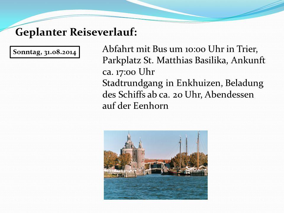 Geplanter Reiseverlauf: Sonntag, 31.08.2014 Abfahrt mit Bus um 10:00 Uhr in Trier, Parkplatz St. Matthias Basilika, Ankunft ca. 17:00 Uhr Stadtrundgan