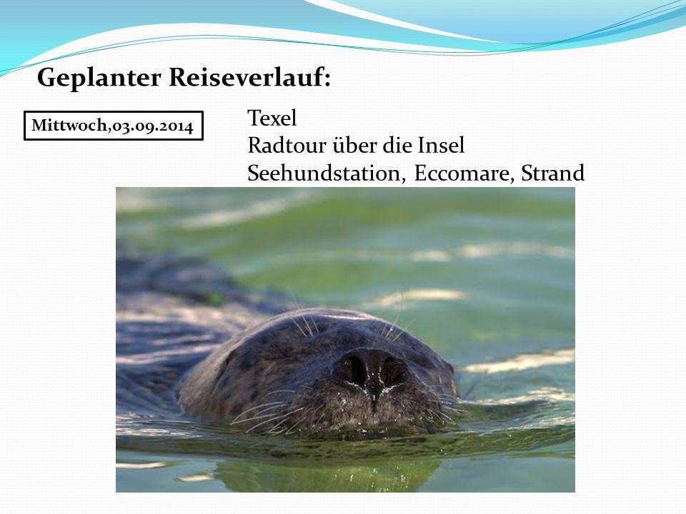 Geplanter Reiseverlauf: Mittwoch,03.09.2014 Texel Radtour über die Insel Seehundstation, Eccomare, Strand