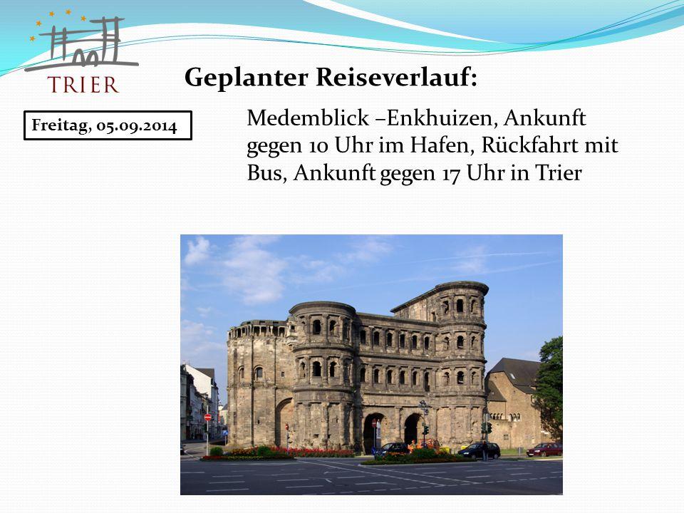 Geplanter Reiseverlauf: Freitag, 05.09.2014 Medemblick –Enkhuizen, Ankunft gegen 10 Uhr im Hafen, Rückfahrt mit Bus, Ankunft gegen 17 Uhr in Trier