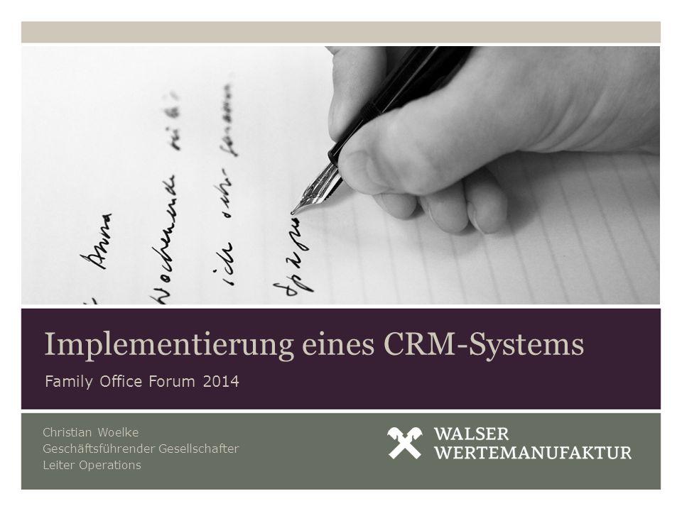 Family Office Forum 2014 Implementierung eines CRM-Systems Christian Woelke Geschäftsführender Gesellschafter Leiter Operations