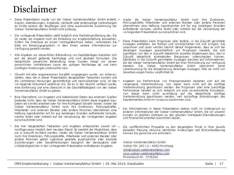 Seite | CRM-Implementierung | Walser Wertemanufaktur GmbH | 05. Mai 2014, Wiesbaden 17 Diese Präsentation wurde von der Walser Wertemanufaktur GmbH er