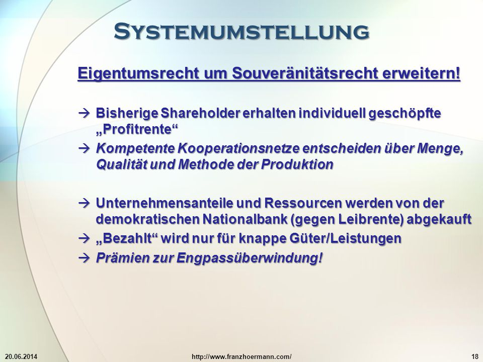 Systemumstellung 20.06.2014http://www.franzhoermann.com/18 Eigentumsrecht um Souveränitätsrecht erweitern.