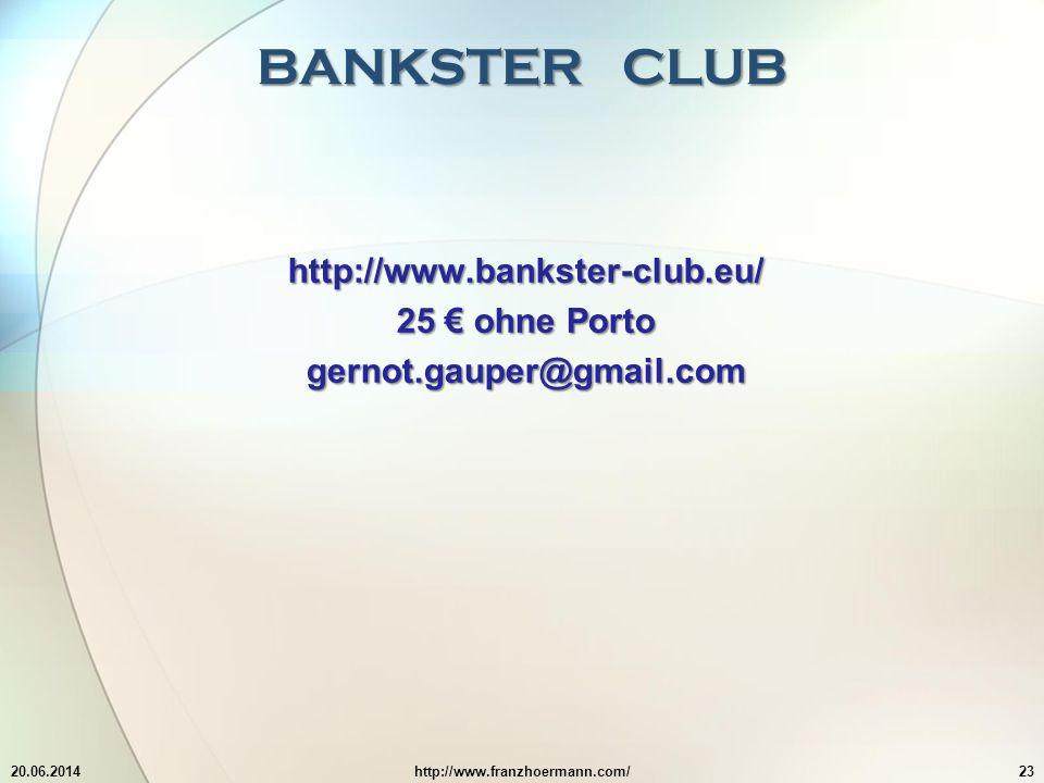 BANKSTER CLUB 20.06.2014http://www.franzhoermann.com/23 http://www.bankster-club.eu/ 25 € ohne Porto gernot.gauper@gmail.com