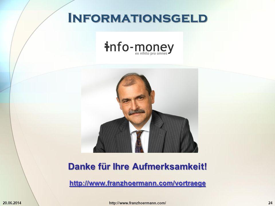 Informationsgeld 20.06.2014http://www.franzhoermann.com/24 Danke für Ihre Aufmerksamkeit.