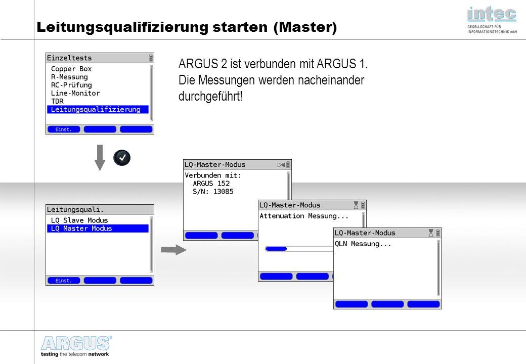Leitungsqualifizierung starten (Master) ARGUS 2 ist verbunden mit ARGUS 1. Die Messungen werden nacheinander durchgeführt!