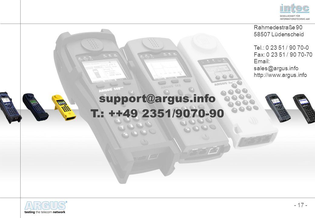 - 17 - Marco Fuderholz marco.fuderholz@argus.info Tel.: 02351/9070-44 Alfons Heckwolf alfons.heckwolf@argus.info Tel.: 06071/612394 support@argus.info T.: ++49 2351/9070-90 Rahmedestraße 90 58507 Lüdenscheid Tel.: 0 23 51 / 90 70-0 Fax: 0 23 51 / 90 70-70 Email: sales@argus.info http://www.argus.info