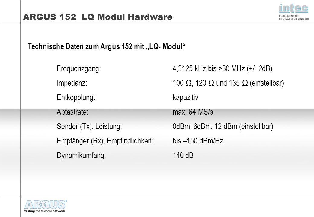 """ARGUS 152 LQ Modul Hardware Technische Daten zum Argus 152 mit """"LQ- Modul Frequenzgang:4,3125 kHz bis >30 MHz (+/- 2dB) Impedanz: 100 Ω, 120 Ω und 135 Ω (einstellbar) Entkopplung:kapazitiv Abtastrate:max."""