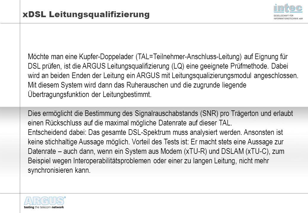 xDSL Leitungsqualifizierung Möchte man eine Kupfer-Doppelader (TAL=Teilnehmer-Anschluss-Leitung) auf Eignung für DSL prüfen, ist die ARGUS Leitungsqua