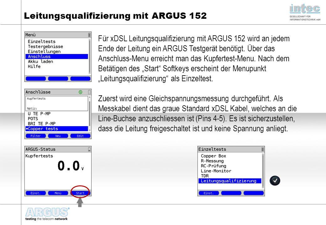 Leitungsqualifizierung mit ARGUS 152 Für xDSL Leitungsqualifizierung mit ARGUS 152 wird an jedem Ende der Leitung ein ARGUS Testgerät benötigt. Über d