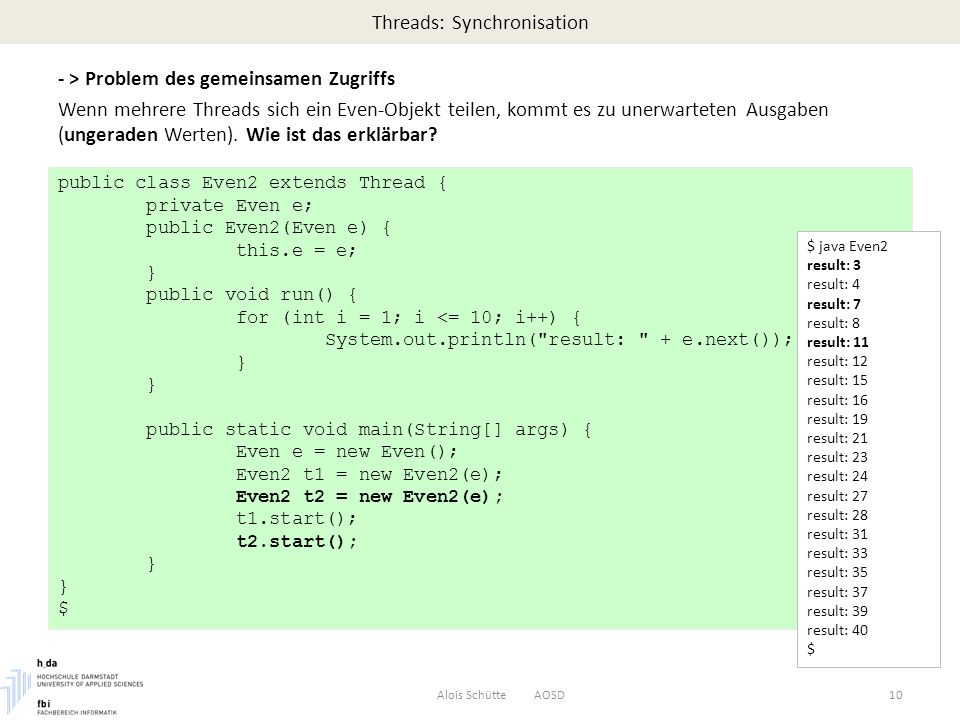 Threads: Synchronisation - > Problem des gemeinsamen Zugriffs Wenn mehrere Threads sich ein Even-Objekt teilen, kommt es zu unerwarteten Ausgaben (ungeraden Werten).