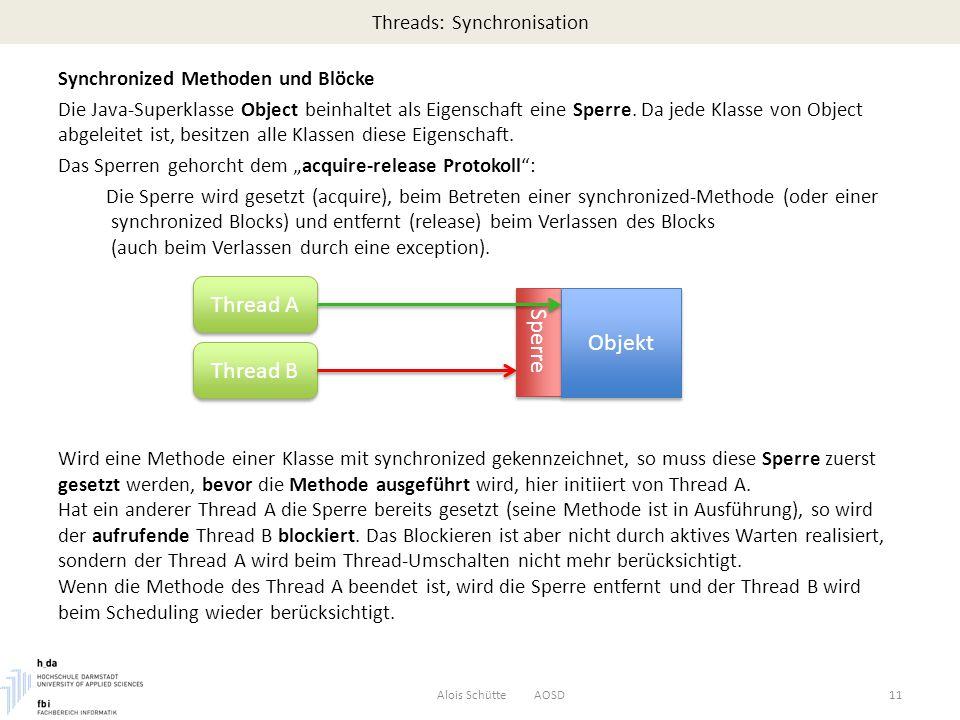Threads: Synchronisation Synchronized Methoden und Blöcke Die Java-Superklasse Object beinhaltet als Eigenschaft eine Sperre.