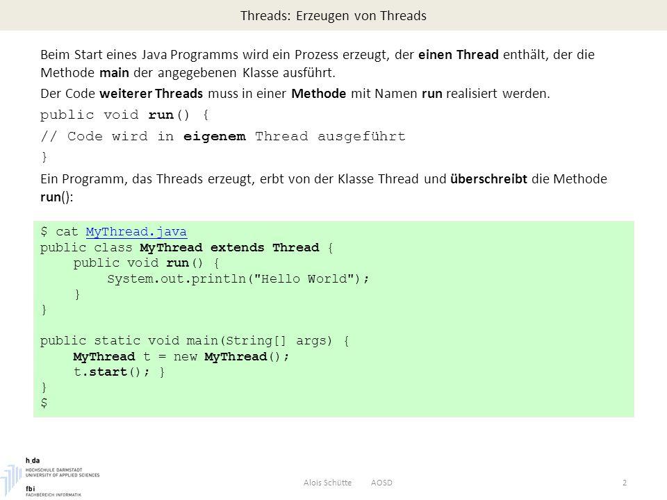 Threads: Erzeugen von Threads Beim Start eines Java Programms wird ein Prozess erzeugt, der einen Thread enthält, der die Methode main der angegebenen Klasse ausführt.