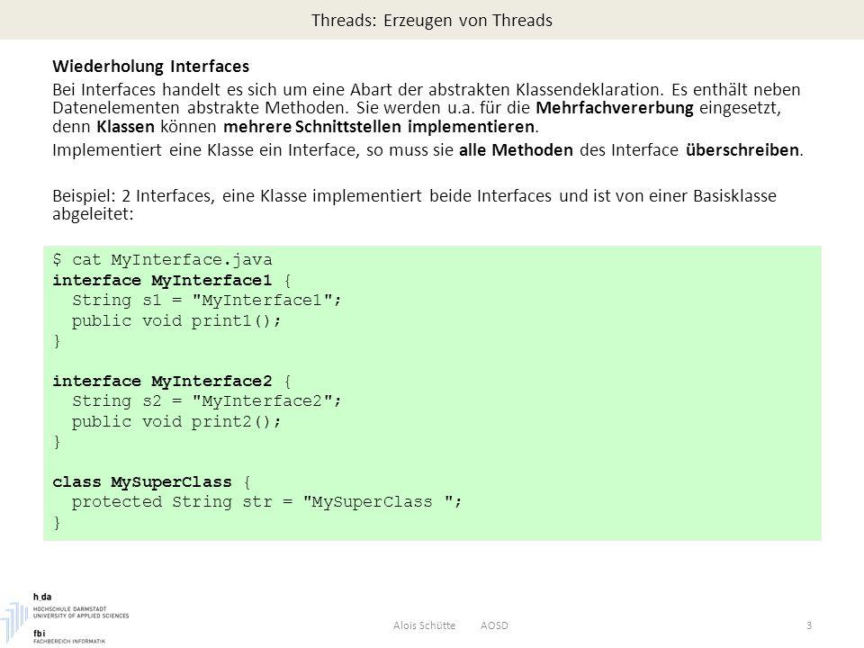 Threads: Erzeugen von Threads Wiederholung Interfaces Bei Interfaces handelt es sich um eine Abart der abstrakten Klassendeklaration.