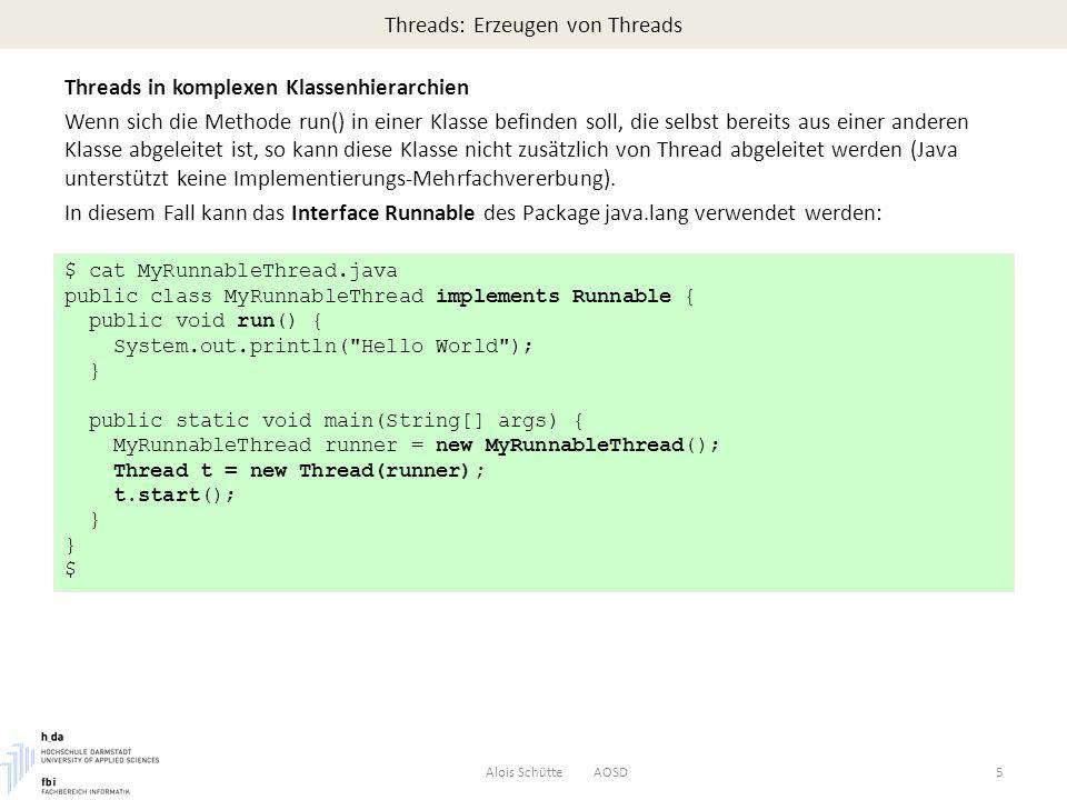 Threads: Erzeugen von Threads Threads in komplexen Klassenhierarchien Wenn sich die Methode run() in einer Klasse befinden soll, die selbst bereits aus einer anderen Klasse abgeleitet ist, so kann diese Klasse nicht zusätzlich von Thread abgeleitet werden (Java unterstützt keine Implementierungs-Mehrfachvererbung).