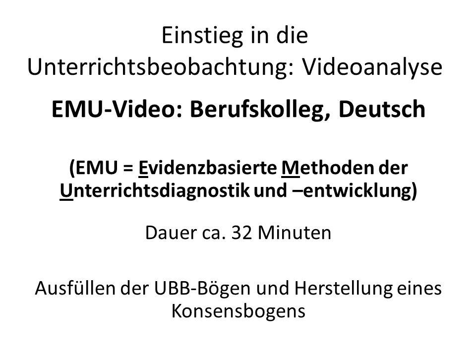Einstieg in die Unterrichtsbeobachtung: Videoanalyse EMU-Video: Berufskolleg, Deutsch (EMU = Evidenzbasierte Methoden der Unterrichtsdiagnostik und –entwicklung) Dauer ca.