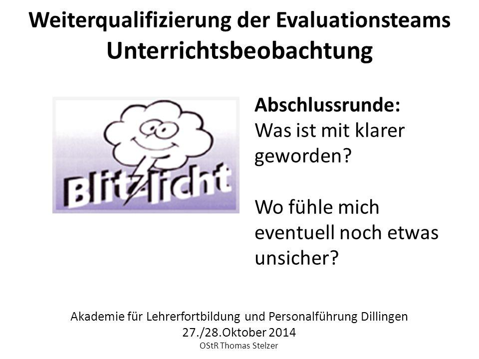 Abschlussrunde: Was ist mit klarer geworden? Wo fühle mich eventuell noch etwas unsicher? Weiterqualifizierung der Evaluationsteams Unterrichtsbeobach