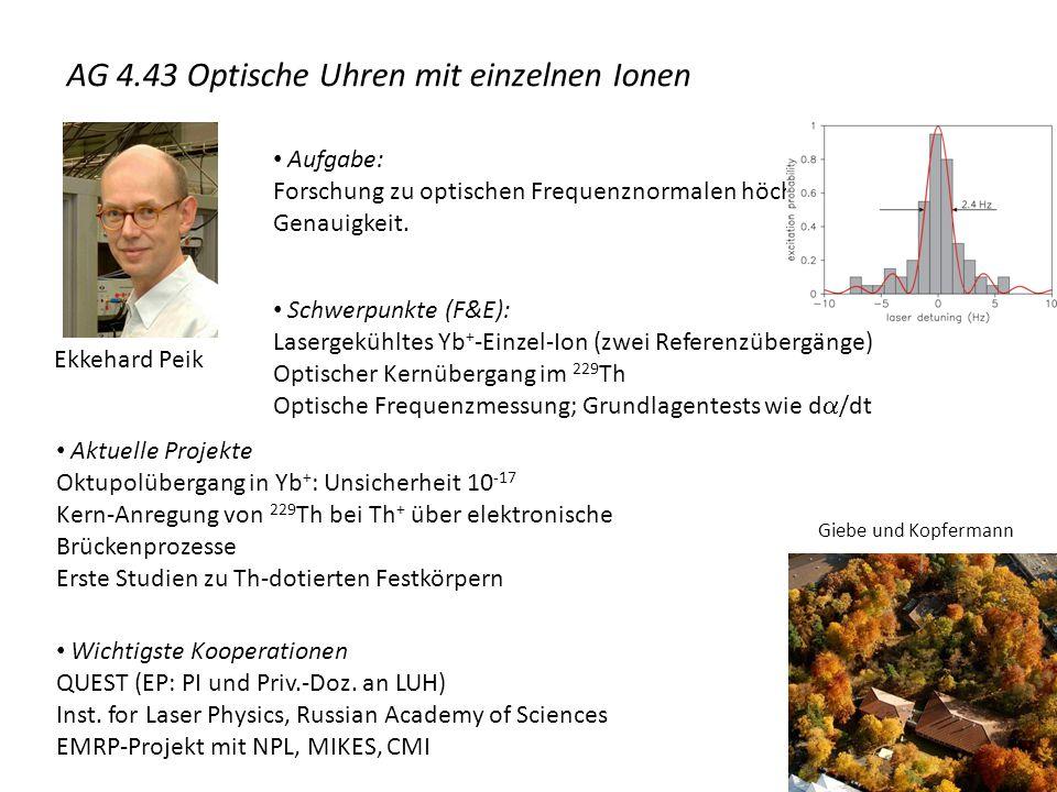 Ekkehard Peik Aufgabe: Forschung zu optischen Frequenznormalen höchster Genauigkeit. Schwerpunkte (F&E): Lasergekühltes Yb + -Einzel-Ion (zwei Referen