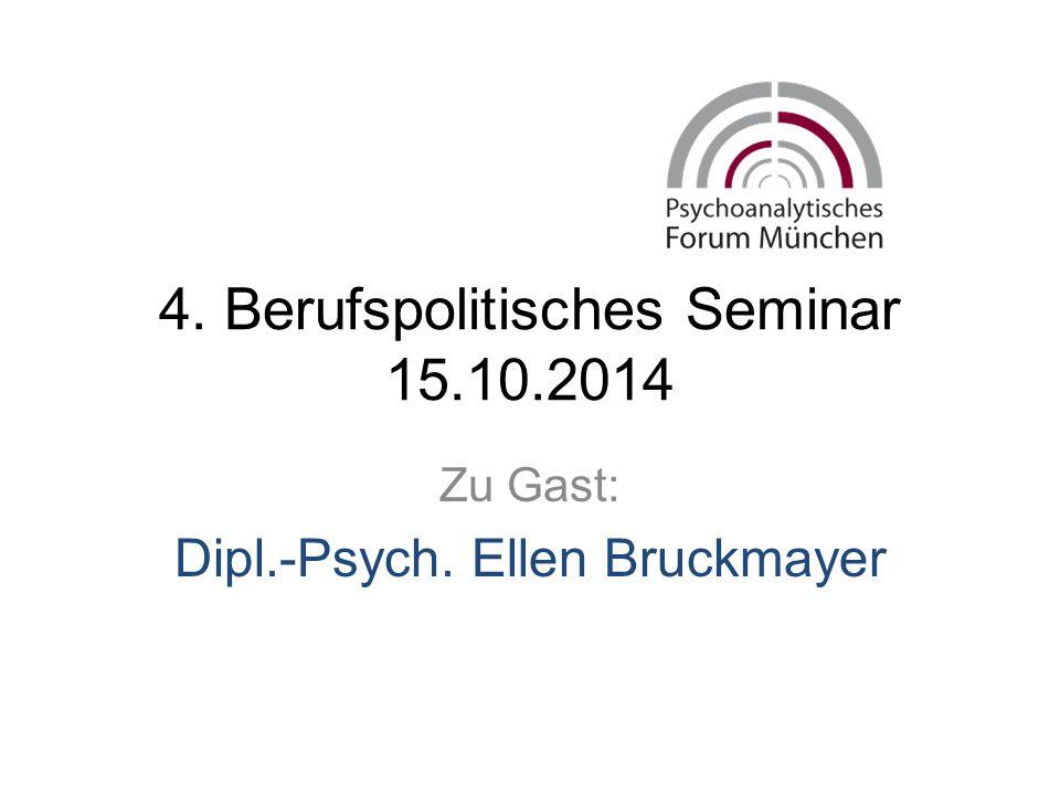 4. Berufspolitisches Seminar 15.10.2014 Zu Gast: Dipl.-Psych. Ellen Bruckmayer