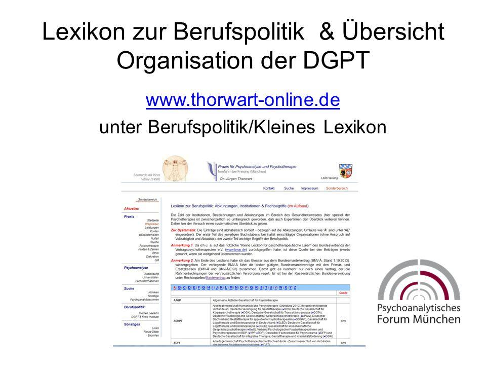 Lexikon zur Berufspolitik & Übersicht Organisation der DGPT www.thorwart-online.de unter Berufspolitik/Kleines Lexikon