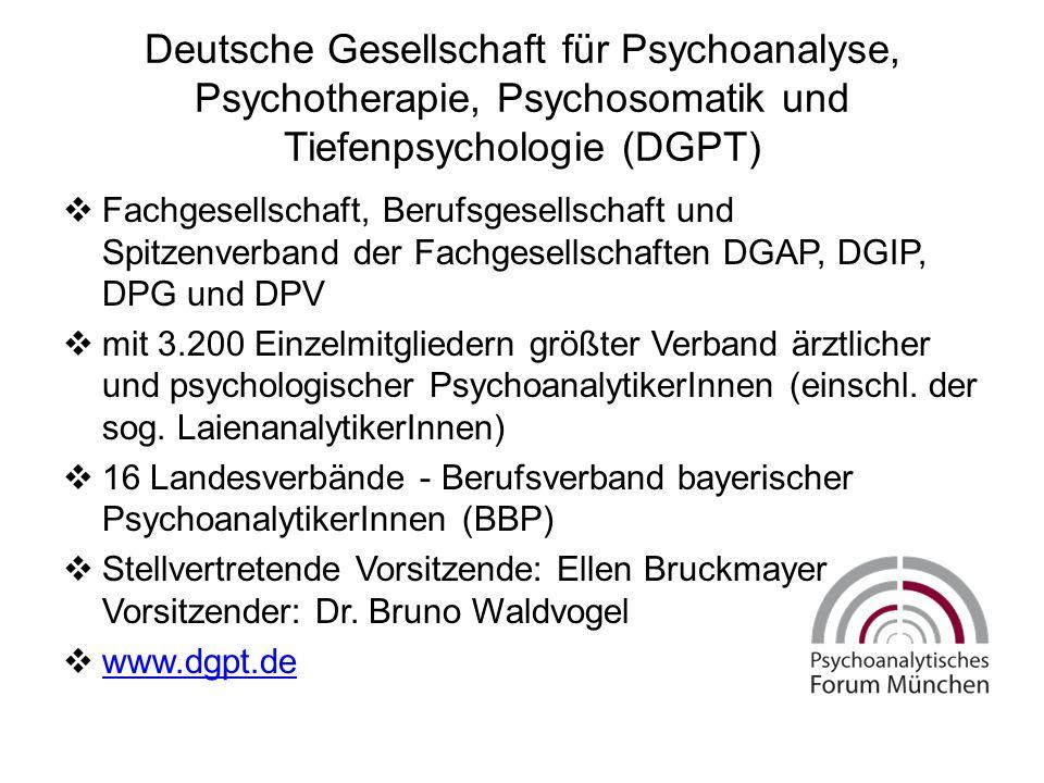 Deutsche Gesellschaft für Psychoanalyse, Psychotherapie, Psychosomatik und Tiefenpsychologie (DGPT)  Fachgesellschaft, Berufsgesellschaft und Spitzenverband der Fachgesellschaften DGAP, DGIP, DPG und DPV  mit 3.200 Einzelmitgliedern größter Verband ärztlicher und psychologischer PsychoanalytikerInnen (einschl.
