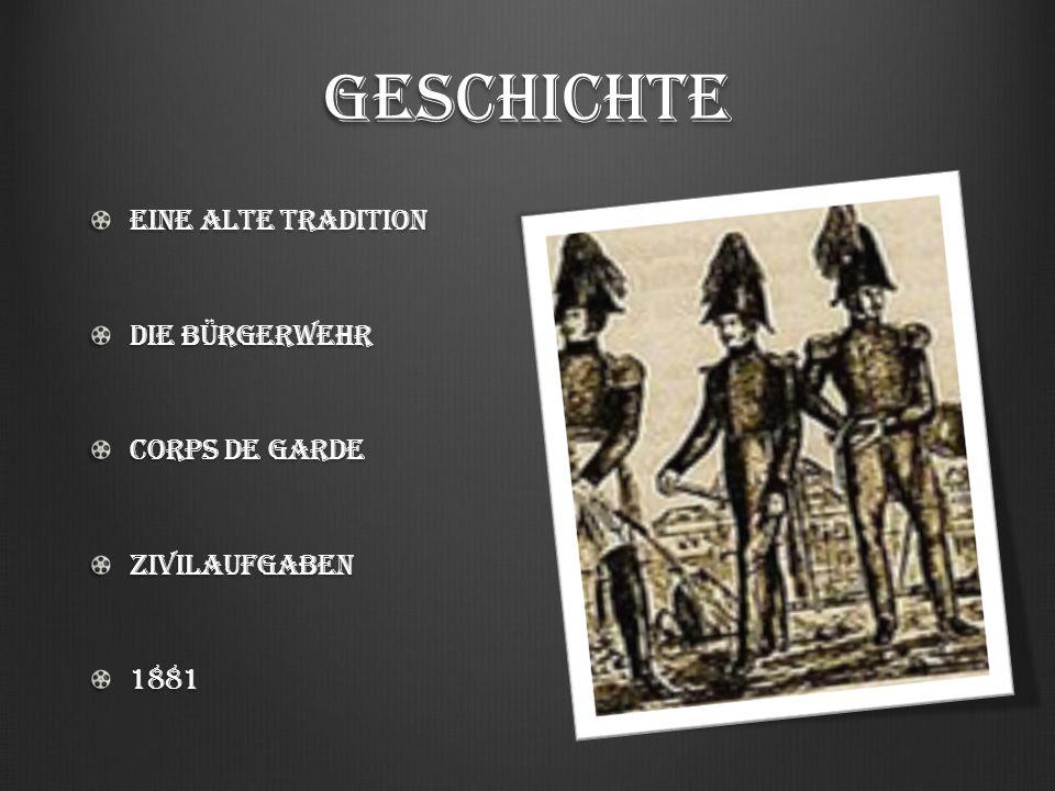 Geschichte EinE alte Tradition Die Bürgerwehr Corps de Garde Zivilaufgaben1881