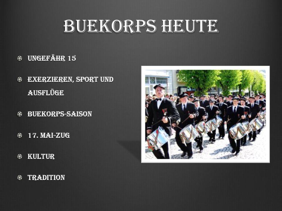 Buekorps heute Ungefähr 15 Exerzieren, Sport und Ausflüge Buekorps-Saison 17. Mai-Zug KulturTradition