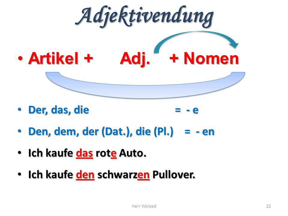 Adjektivendung Artikel + Adj. + Nomen Der, das, die = - e Den, dem, der (Dat.), die (Pl.) = - en Ich kaufe das rote Auto. Ich kaufe den schwarzen Pull