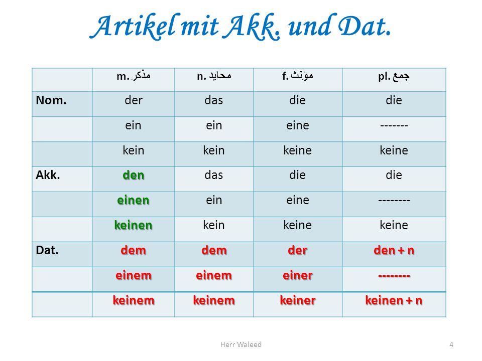 Präpositionen mit akk. und dat. Präp. Akk. حـــركـــة - Wohin Dat. ثــبـــات - Wo Herr Waleed15