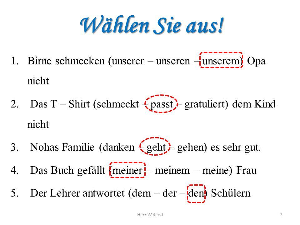 Präpositionen mit Dativ aus from مِن ( للدول والأشياء والأماكن ) vonfrom مِن ( للبلاد والأشخاص ) bei at عند / لدى mitwith مع / بواسطة Nachafter / to ( للبلاد والمدن والظروف ) بعد / إلى zu to إلى ( للأشخاص، الأماكن ) وتستخدم مع كلمة ( المنزل ) بمعنى في Herr Waleed8