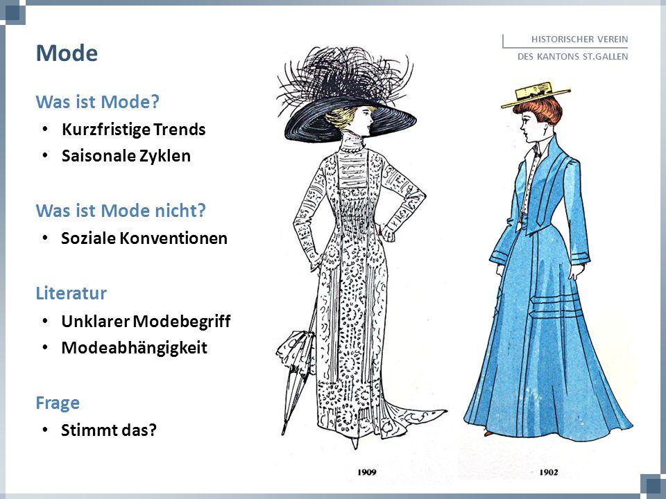 HISTORISCHER VEREIN DES KANTONS ST.GALLEN Mode Was ist Mode? Kurzfristige Trends Saisonale Zyklen Was ist Mode nicht? Soziale Konventionen Literatur U