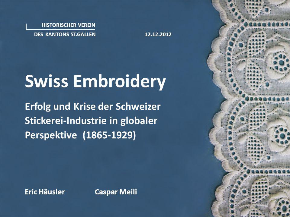 Swiss Embroidery Erfolg und Krise der Schweizer Stickerei-Industrie in globaler Perspektive (1865-1929) Eric Häusler Caspar Meili HISTORISCHER VEREIN