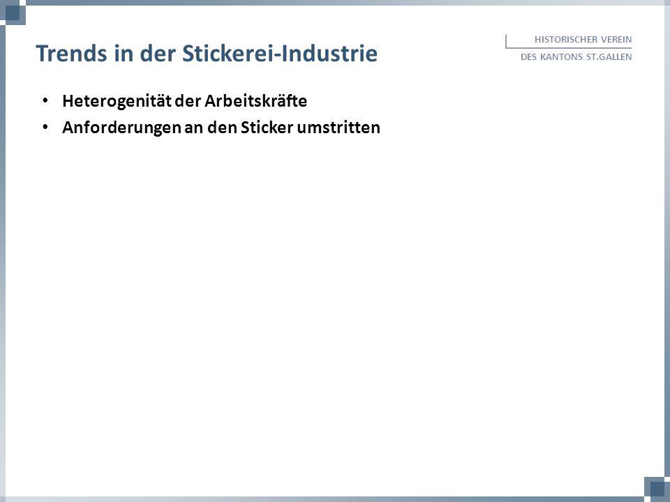 Heterogenität der Arbeitskräfte Anforderungen an den Sticker umstritten HISTORISCHER VEREIN DES KANTONS ST.GALLEN Trends in der Stickerei-Industrie
