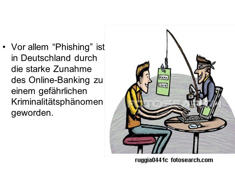 """Vor allem """"Phishing"""" ist in Deutschland durch die starke Zunahme des Online-Banking zu einem gefährlichen Kriminalitätsphänomen geworden."""