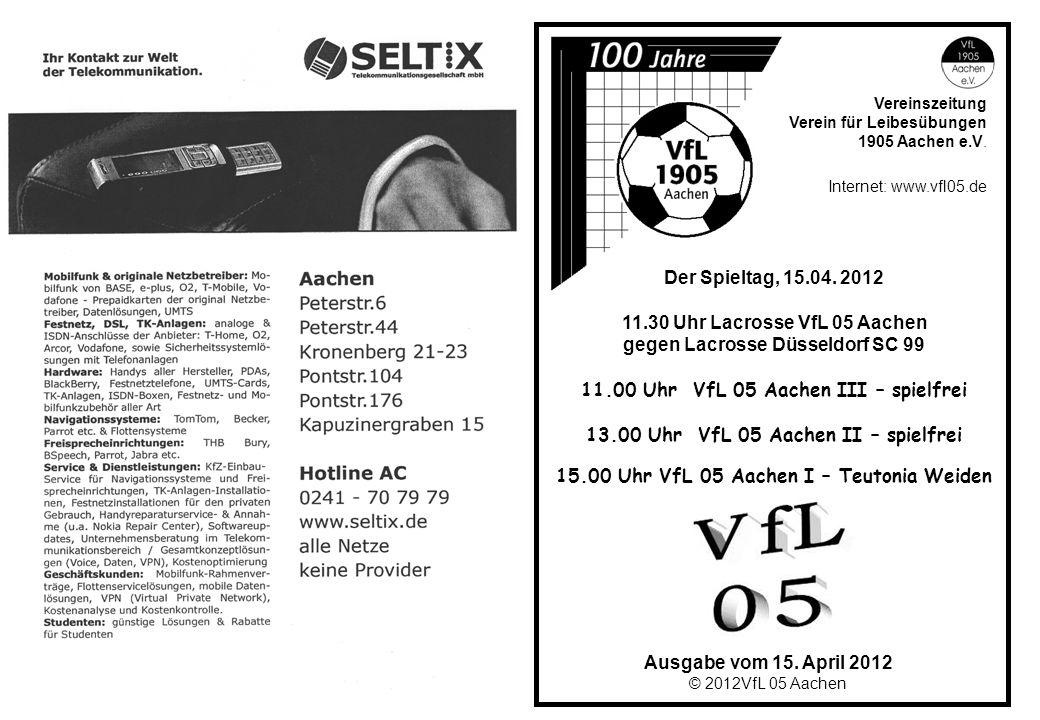 Ausgabe vom 15. April 2012 © 2012VfL 05 Aachen Vereinszeitung Verein für Leibesübungen 1905 Aachen e.V. Internet: www.vfl05.de Der Spieltag, 15.04. 20
