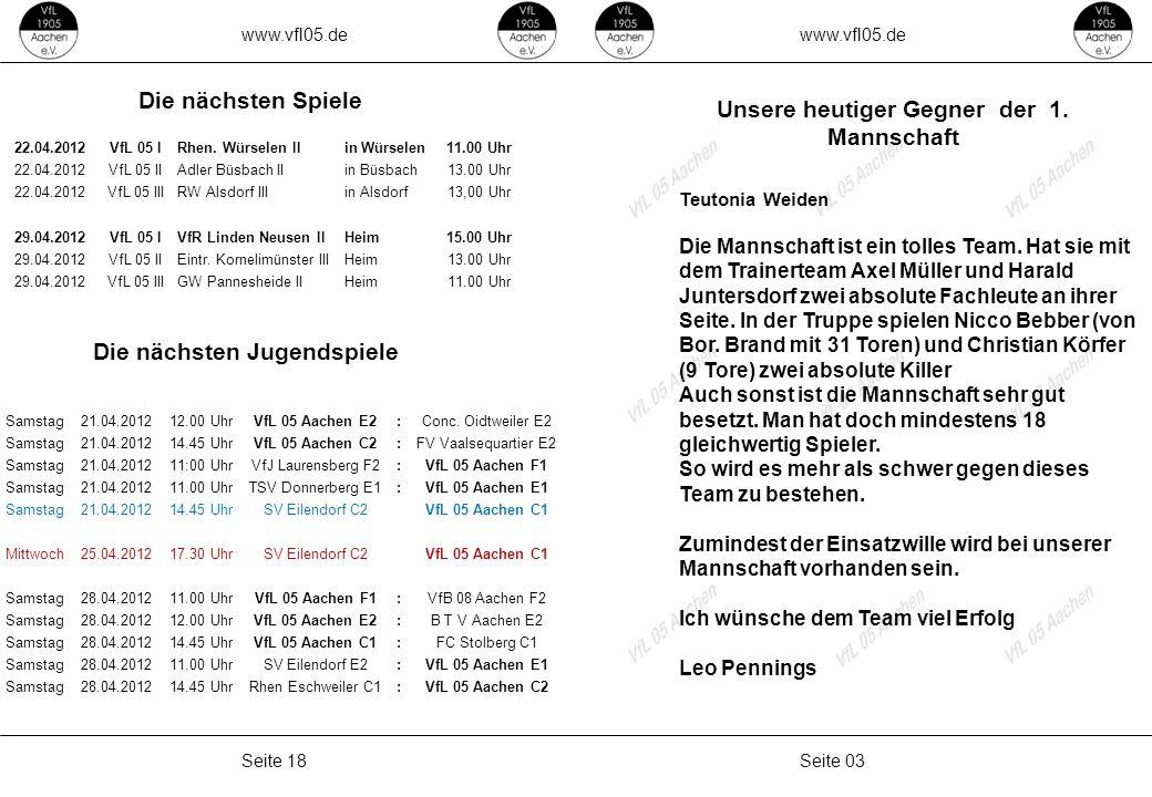 www.vfl05.de Seite 03Seite 18 Unsere heutiger Gegner der 1. Mannschaft Teutonia Weiden Die Mannschaft ist ein tolles Team. Hat sie mit dem Trainerteam