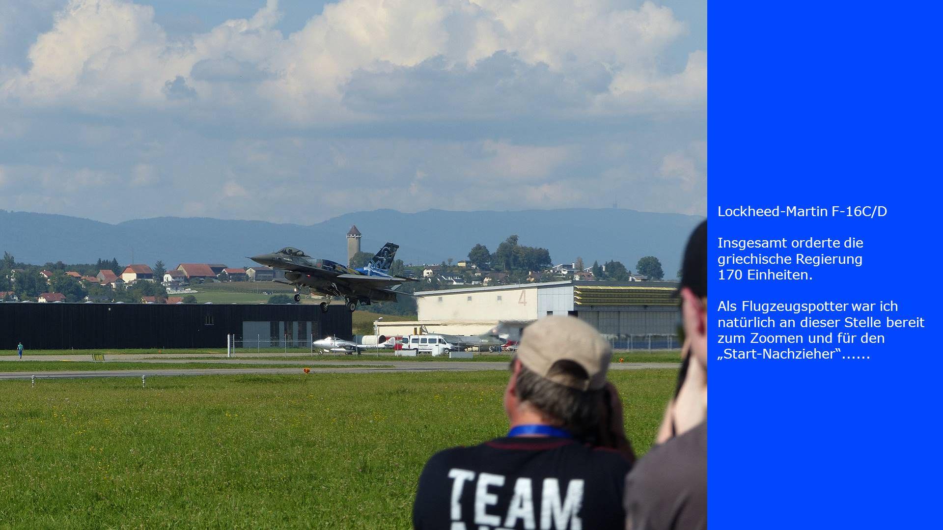 Lockheed-Martin F-16C/D Insgesamt orderte die griechische Regierung 170 Einheiten. Als Flugzeugspotter war ich natürlich an dieser Stelle bereit zum Z