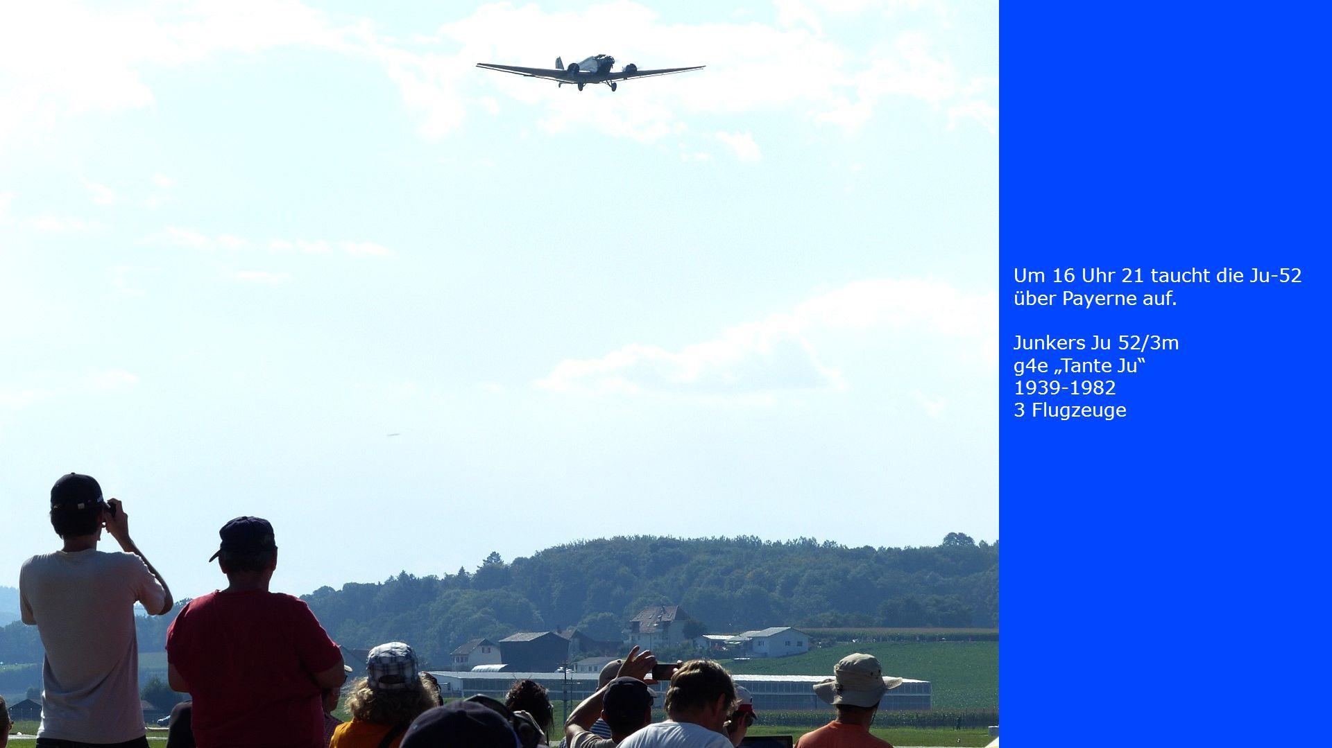 """Um 16 Uhr 21 taucht die Ju-52 über Payerne auf. Junkers Ju 52/3m g4e """"Tante Ju"""" 1939-1982 3 Flugzeuge"""