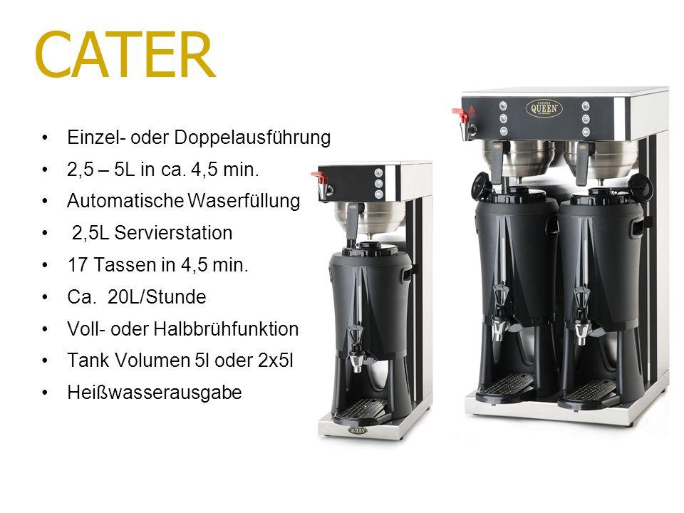 Einzel- oder Doppelausführung 2,5 – 5L in ca. 4,5 min. Automatische Waserfüllung 2,5L Servierstation 17 Tassen in 4,5 min. Ca. 20L/Stunde Voll- oder H
